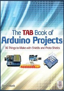 The TAB Book of Arduino Projects: 36 Things to Make with Shields and Proto Shields | Simon Monk | Электроника, радиотехника | Скачать бесплатно