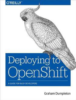 Deploying to OpenShift: A Guide for Busy Developers