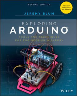 Exploring Arduino: Tools and Techniques for Engineering Wizardry, Second Edition